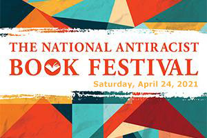 The National Antiracist Book Festival, Saturday, April 24, 2021